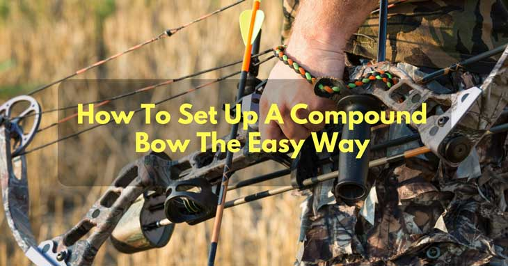 How To Set Up A Compound Bow The Easy Way